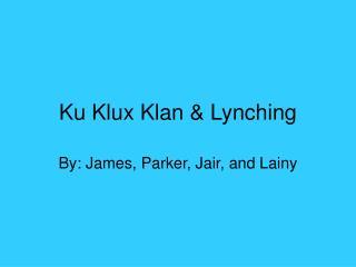 Ku Klux Klan & Lynching