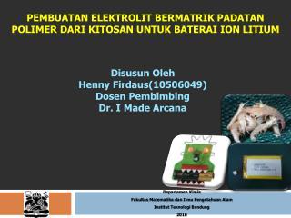 Pembuatan Elektrolit Bermatrik Padatan Polimer dari Kitosan untuk Baterai  Ion  Litium