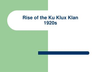 the rise of the ku klux klan in the america in the 1920s and its impact The book clearly establishes the klan's presence in american popular culture during the 1920s, which in itself is an important contribution to the debates concerning the representativeness, relative modernity, and impact of the klan on american life, despite its political failures.