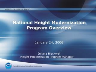 National Height Modernization Program Overview January 24, 2006 Juliana Blackwell