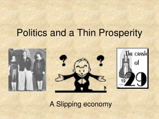 Politics and a Thin Prosperity