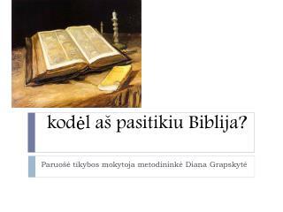 kodėl aš pasitikiu Biblija ?