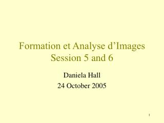 Formation et Analyse d'Images Session 5 and 6