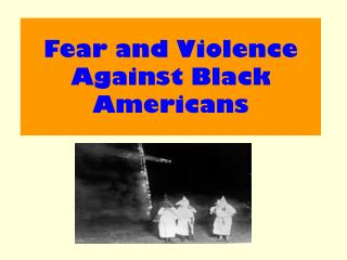 Fear and Violence Against Black Americans
