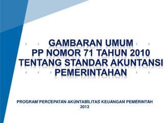 GAMBARAN UMUM  PP  nomor  71 TAHUN 2010 tentang standar akuntansi pemerintahan