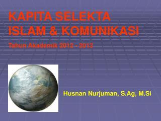 KAPITA SELEKTA ISLAM & KOMUNIKASI Tahun Akademik 201 2  - 201 3