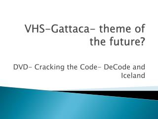VHS- Gattaca - theme of the future ?