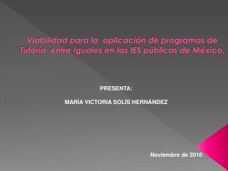 PRESENTA:  MARÍA VICTORIA SOLÍS HERNÁNDEZ