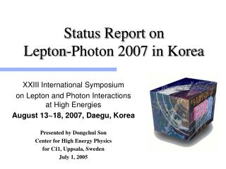 Status Report on Lepton-Photon 2007 in Korea