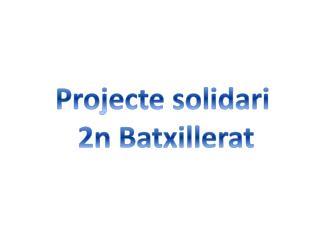 Projecte solidari  2n Batxillerat