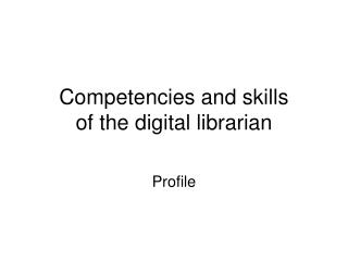 Competencies and skills of the digital librarian