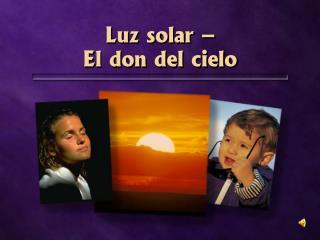 Luz solar –  El don del cielo