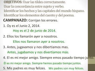 CAMPANAZO:  Corrijan los errores.  1.  Oy es  el  Junio  2, 2014.