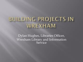 Dylan Hughes, Libraries Officer, Wrexham Library and Information Service