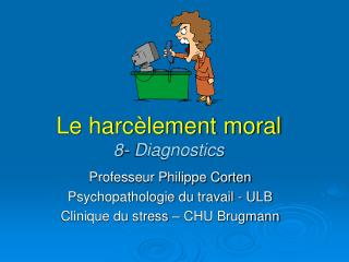 Le harc lement moral 8- Diagnostics