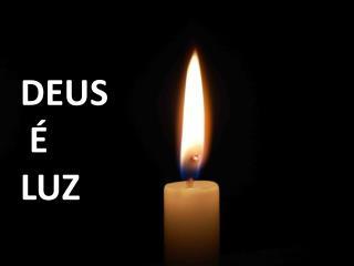 DEUS  �  LUZ