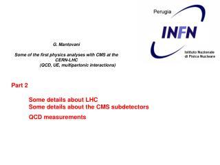 Part 2 Some details about LHC Some details about the CMS subdetectors QCD measurements