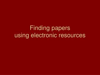 Finding papers using electronic resources