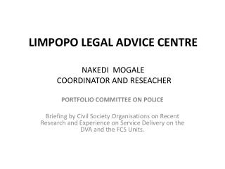 LIMPOPO LEGAL ADVICE CENTRE NAKEDI  MOGALE  COORDINATOR AND RESEACHER