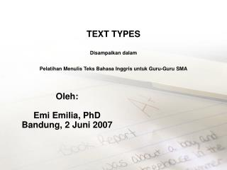 TEXT TYPES Disampaikan dalam  Pelatihan Menulis Teks Bahasa Inggris untuk Guru-Guru SMA