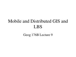 Mobile and Distributed GIS and LBS