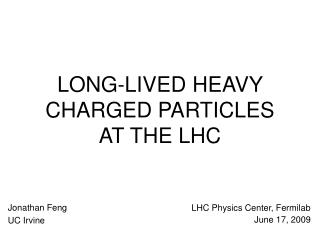 LONG-LIVED HEAVY CHARGED PARTICLES AT THE LHC