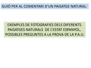 EXEMPLES DE FOTOGRAFIES DELS DIFERENTS  PAISATGES NATURALS  DE L�ESTAT ESPANYOL,