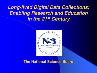 Long-lived Digital Data Collections: Enabling Research and Education in the 21 st  Century