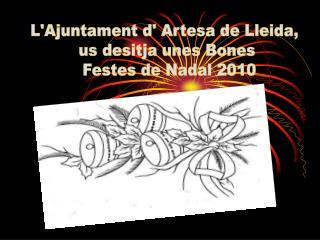 L'Ajuntament d' Artesa de Lleida,  us desitja unes Bones  Festes de Nadal 2010
