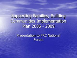 Supporting Families, Building Communities Implementation Plan 2006 - 2009