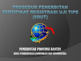 PROSEDUR PENERBITAN SERTIFIKAT REGISTRASI UJI TIPE (SRUT)