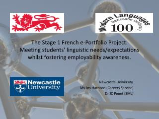 Newcastle University, Ms Jos Harrison (Careers Service) Dr JC Penet (SML)