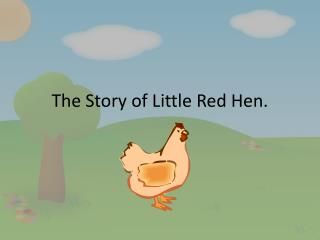 The Story of Little Red Hen.