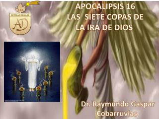 APOCALIPSIS 16 LAS  SIETE COPAS DE LA IRA DE DIOS