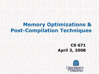 Memory Optimizations & Post-Compilation Techniques