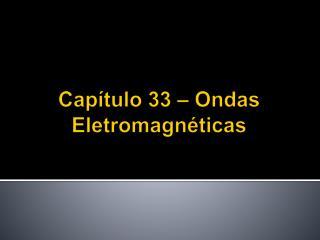 Cap�tulo 33 � Ondas Eletromagn�ticas