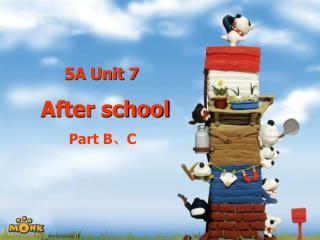 5A Unit 7 After school           Part B 、 C