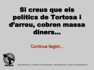 Si creus que els polítics de Tortosa i d'arreu, cobren massa diners...