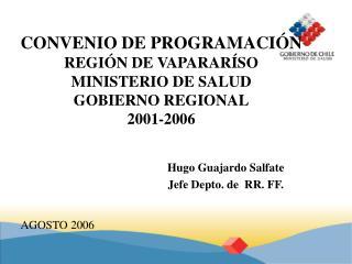 CONVENIO DE PROGRAMACIÓN REGIÓN DE VAPARARÍSO MINISTERIO DE SALUD GOBIERNO REGIONAL 2001-2006