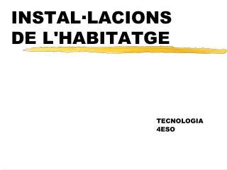 INSTAL·LACIONS DE L'HABITATGE