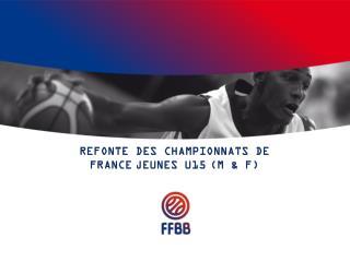 REFONTE DES CHAMPIONNATS DE  FRANCE JEUNES U15 (M & F)