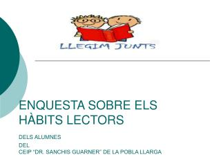 """ENQUESTA SOBRE ELS HÀBITS LECTORS  DELS ALUMNES DEL  CEIP """"DR. SANCHIS GUARNER"""" DE LA POBLA LLARGA"""