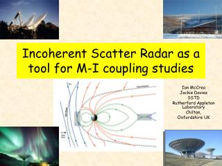 Incoherent Scatter Radar as a tool for M-I coupling studies