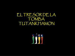 EL TRESOR DE LA TOMBA TUTANKHAMON