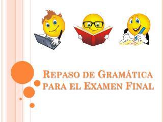 Repaso  de  Gramática para  el  Examen  Final