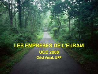 LES EMPRESES DE L'EURAM UCE 2008 Oriol Amat, UPF
