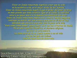 Pascua de Resurrección de Jesús  -A- Juan 20, 1-9 Comentarios y presentación Asun Gutiérrez.