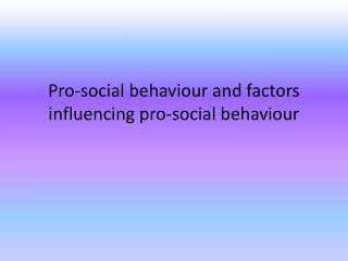 Pro-social behaviour and factors influencing pro-social behaviour