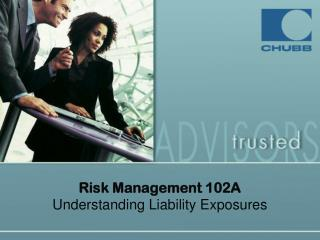 Risk Management 102A Understanding Liability Exposures