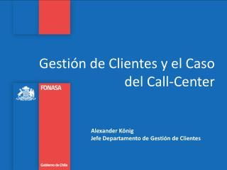 Gestión de  Clientes y el  Caso del Call-Center
